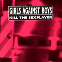 Kill the Sexplayer + Live | Girls Against Boys