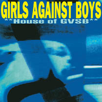House of GVSB | Girls Against Boys