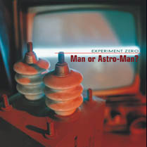 Experiment Zero | Man Or Astro-Man?