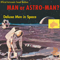 Deluxe Men in Space | Man Or Astro-Man?