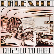 Calexico - Carried to Dust Album Cover