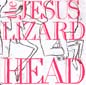 Head | The Jesus Lizard